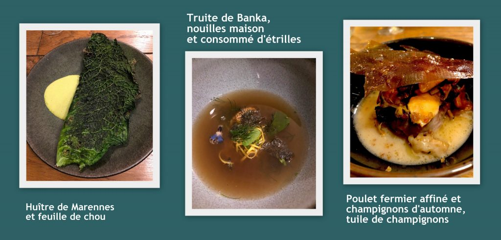 Huitre de Marennes, truite de Banka et le poulet fermier.